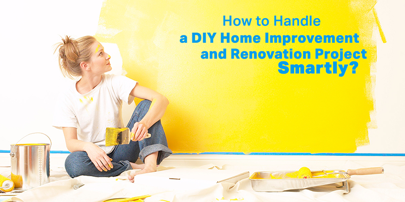 How to Handle a DIY Home Improvement and Renovation Project Smartly?